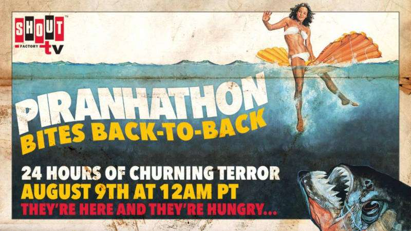 Shout! Factory TV Presents 'Piranhathon Bites Back-to-Back' Streaming August 9